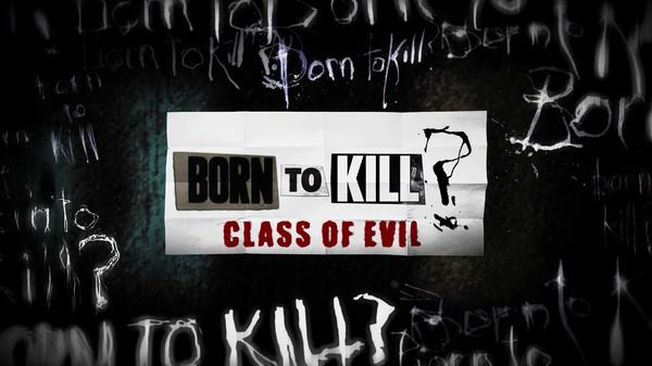 Born to Kill: A Class of Evil