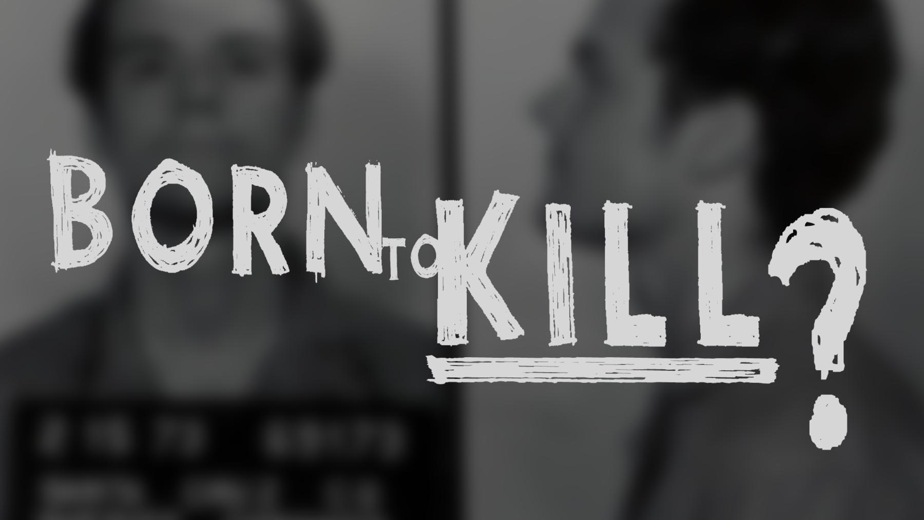 Born To Kill - Als Mörder geboren?