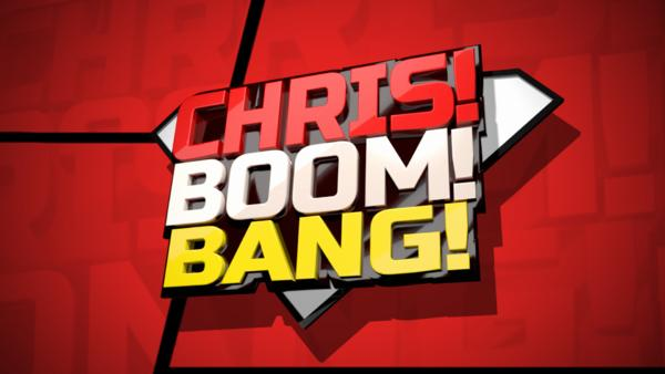Chris! Boom! Bang!