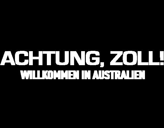Achtung, Zoll! Willkommen in Australien