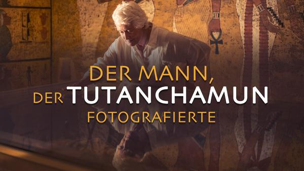 Der Mann, der Tutanchamun fotografierte