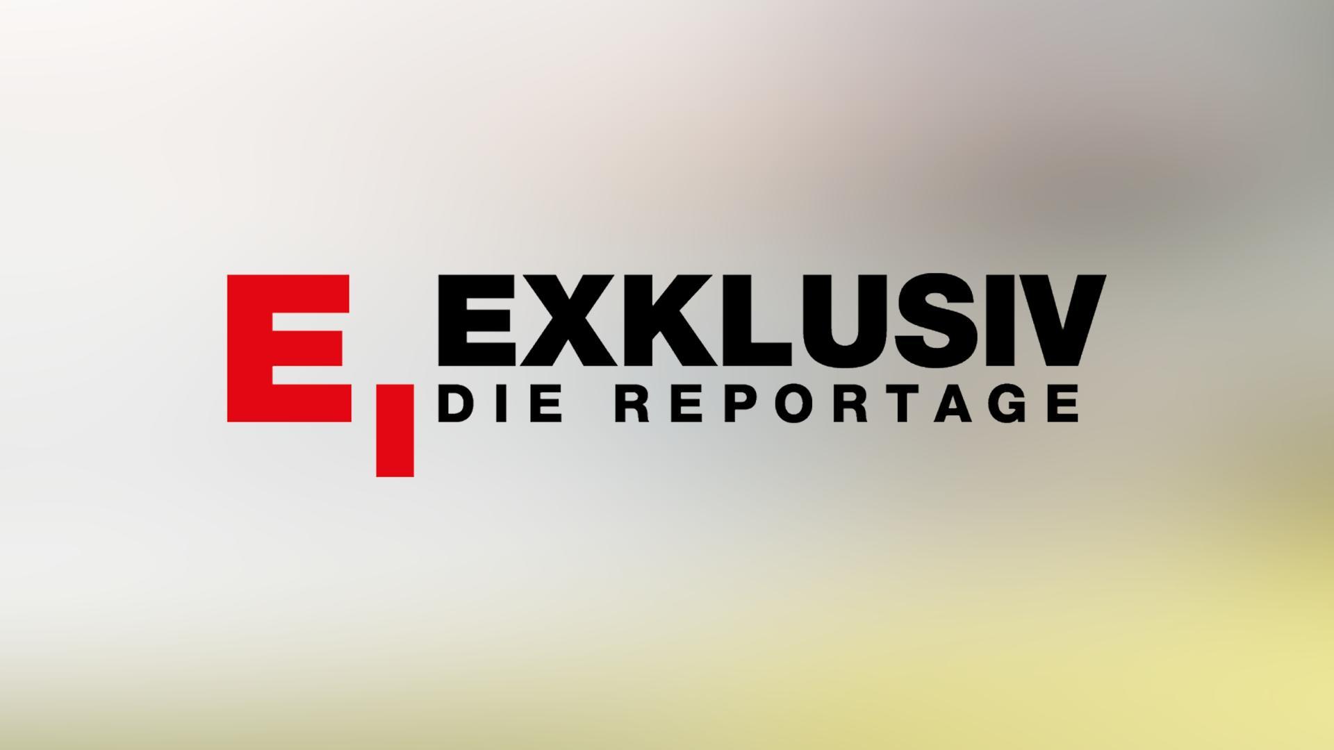 EXKLUSIV - DIE REPORTAGE