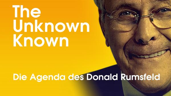 The Unknown Known - Die Agenda des Donald Rumsfeld