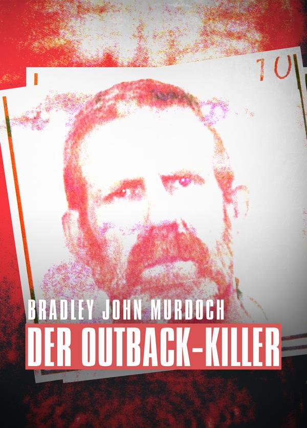 Bradley John Murdoch: Der Outback-Killer