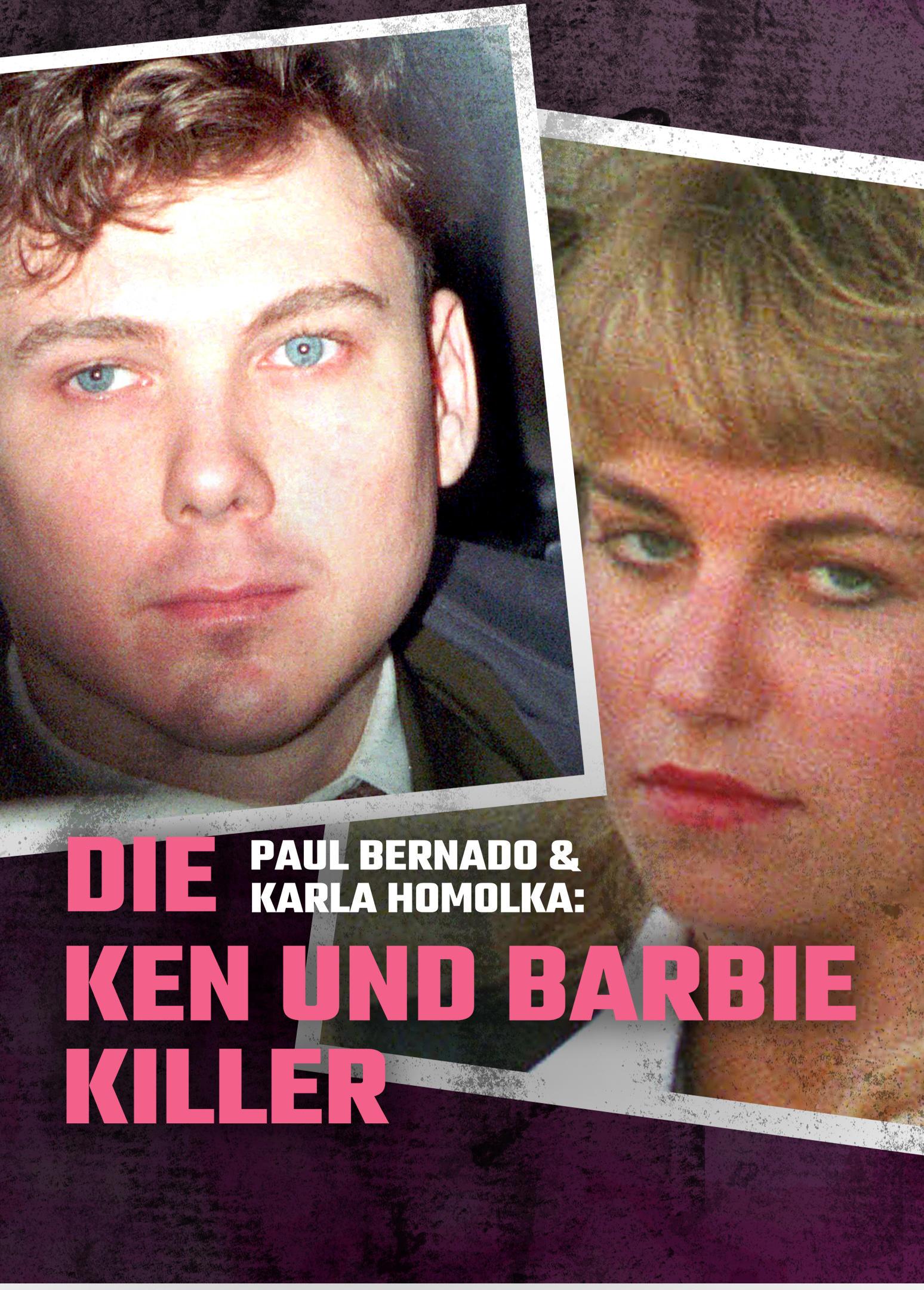 Paul Bernado & Karla Homolka: Die Ken und Barbie-Killer