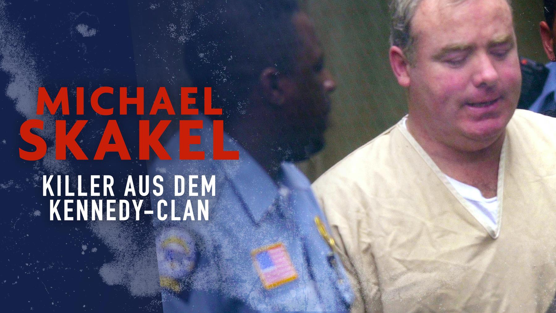 Michael Skakel: Killer aus dem Kennedy-Clan