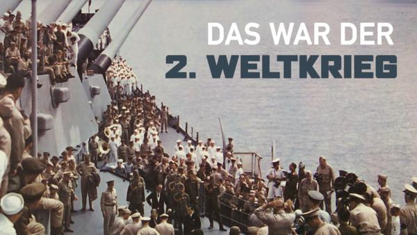 Das war der 2. Weltkrieg
