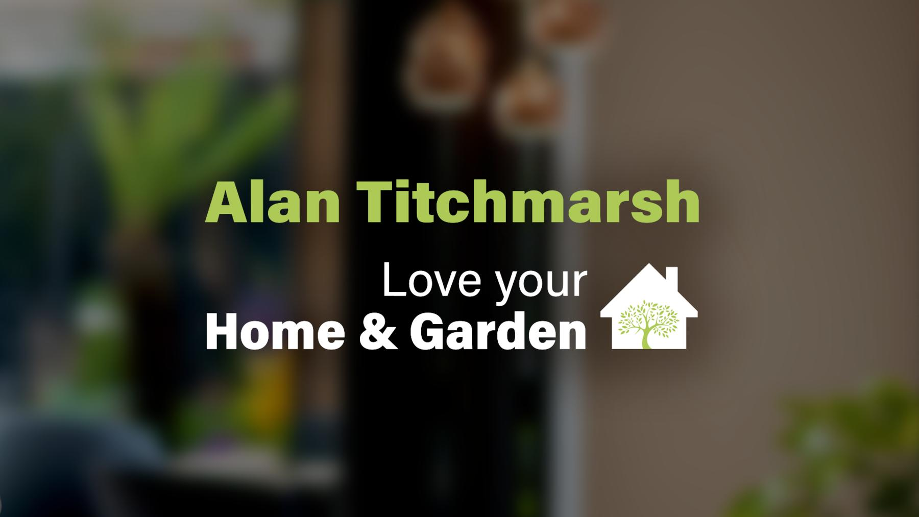 Alan Titchmarsh - Love your Home & Garden