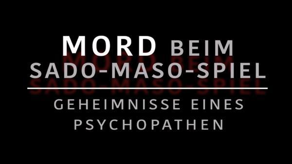Mord beim Sado-Maso-Spiel: Geheimnisse eines Psychopathen