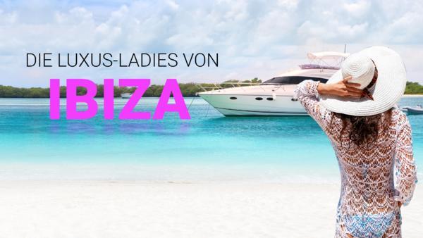 Die Luxus-Ladies von Ibiza