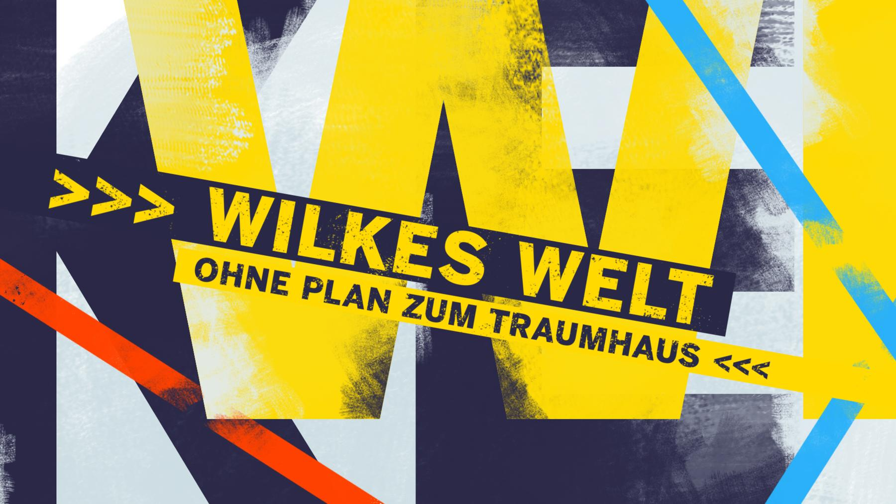 Wilkes Welt - Ohne Plan zum Traumhaus
