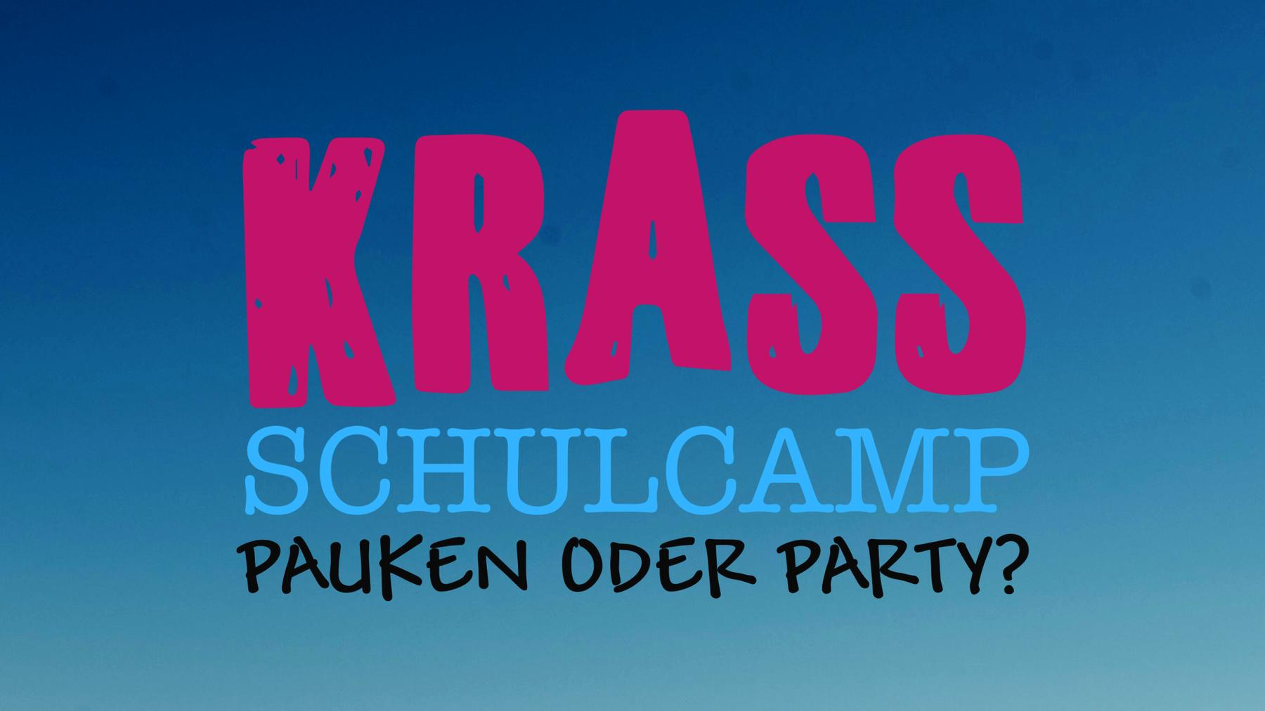 Krass Schulcamp - Pauken oder Party?