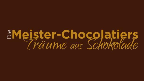 Die Meister-Chocolatiers: Träume aus Schokolade