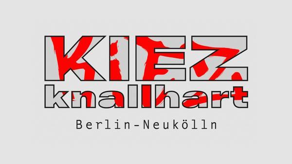 Kiez knallhart: Berlin-Neukölln