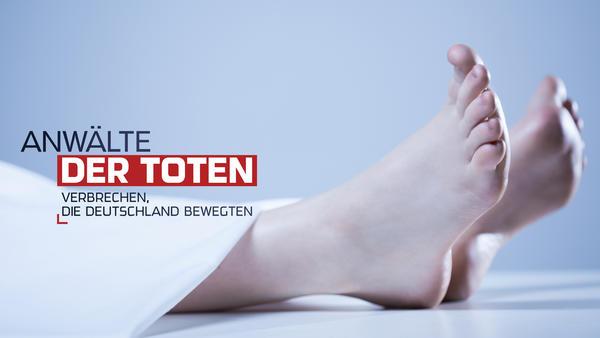 Anwälte der Toten - Verbrechen, die Deutschland bewegten
