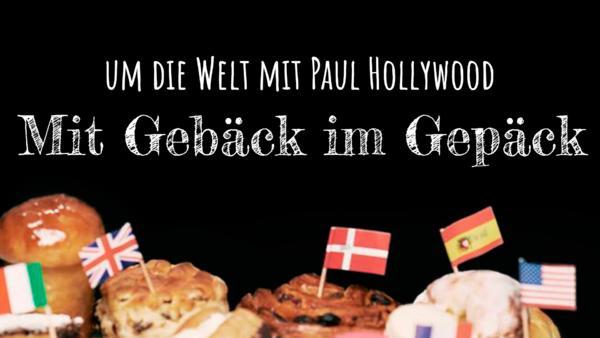 Mit Gebäck im Gepäck - um die Welt mit Paul Hollywood