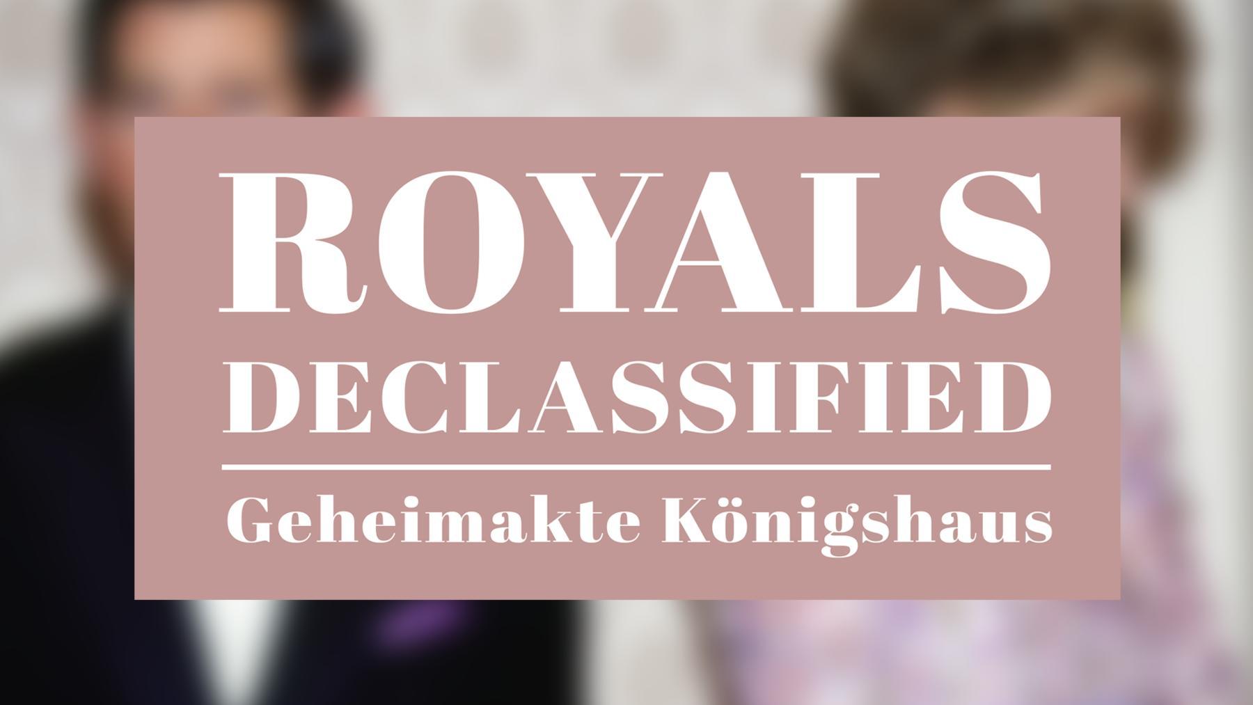 Royals Declassified - Geheimakte Königshaus