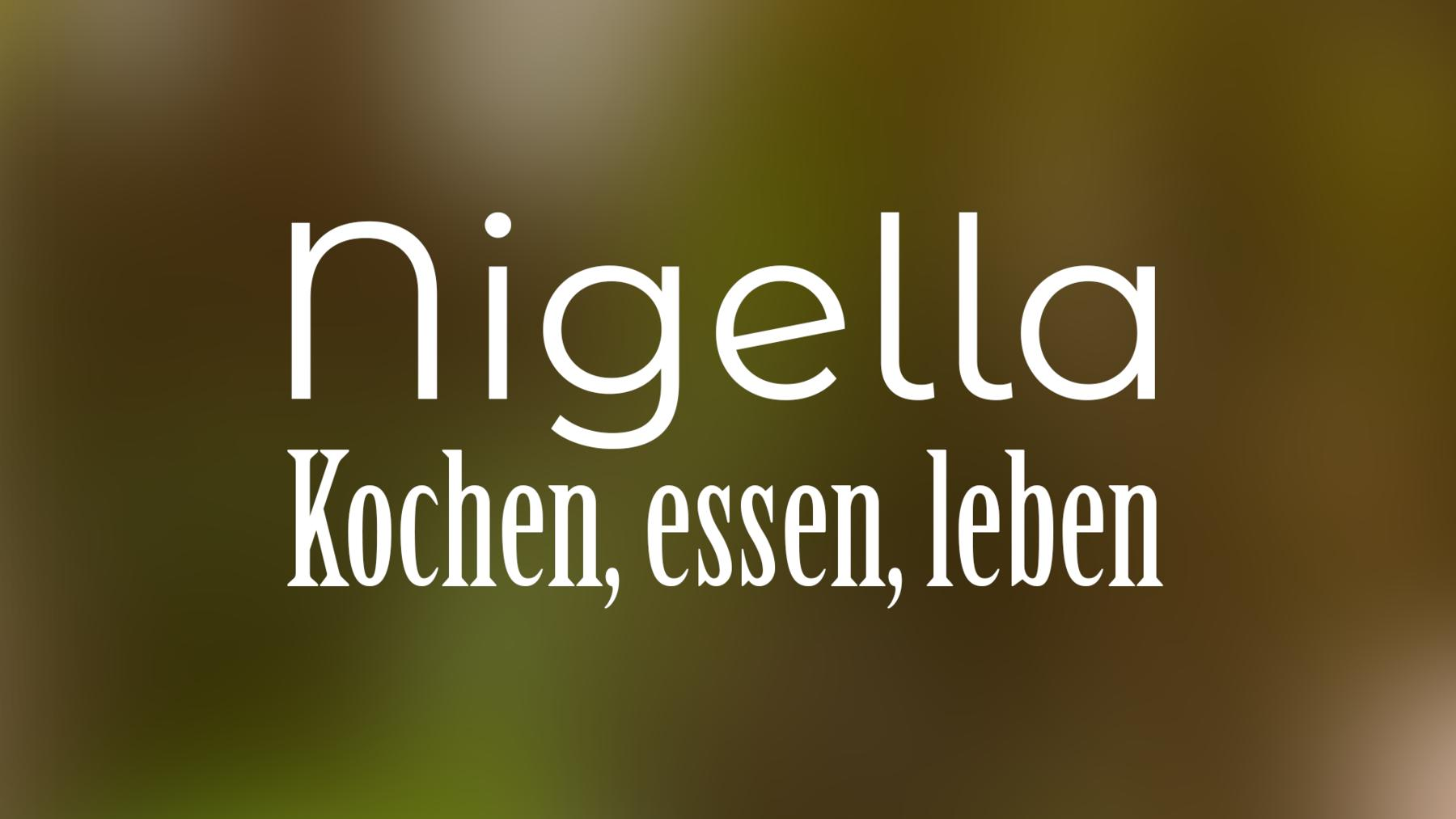 Nigella – Kochen, essen, leben