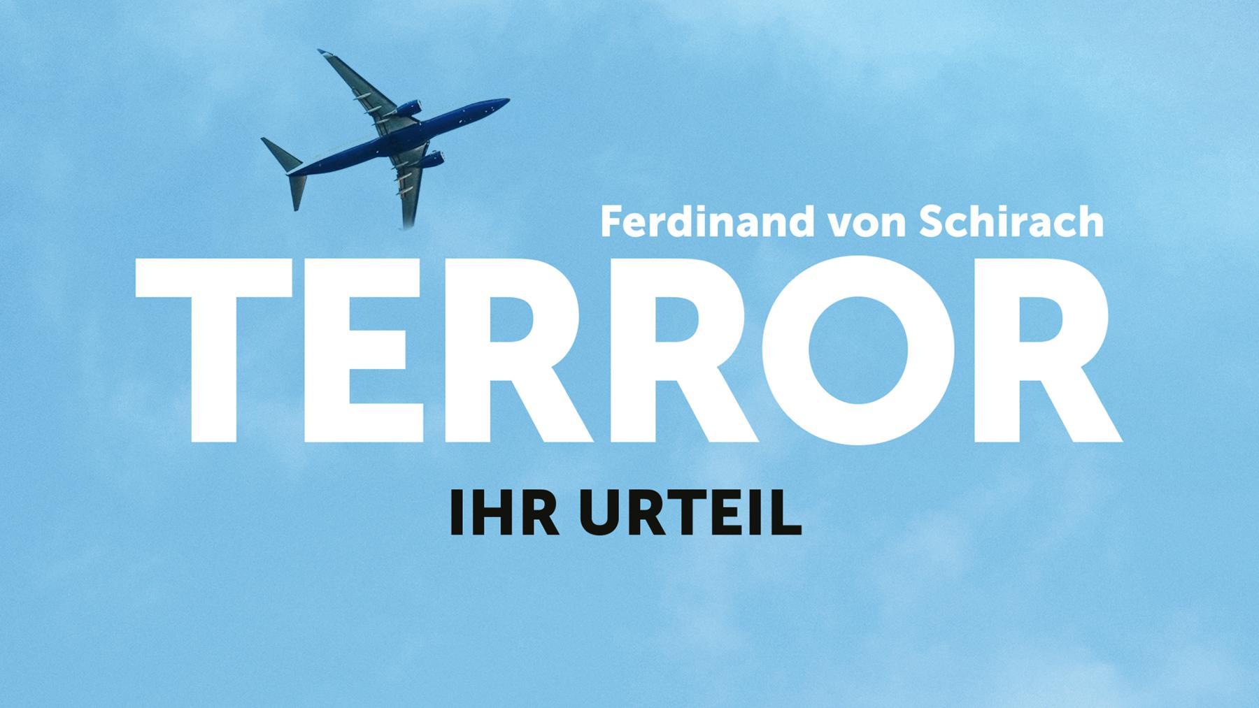 Terror - Ihr Urteil  -Von Ferdinand von Schirach