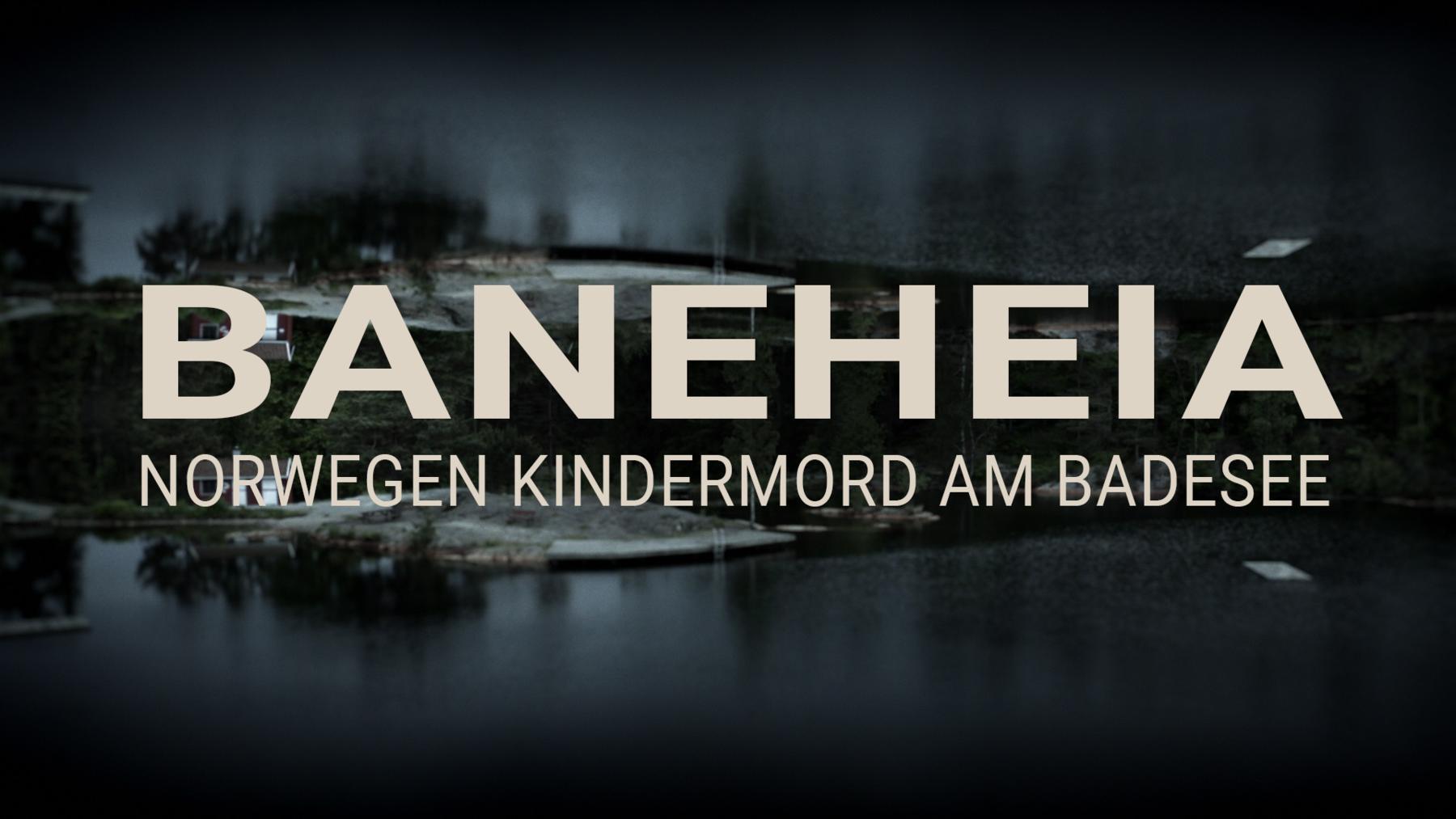 Baneheia, Norwegen: Kindermord am Badesee