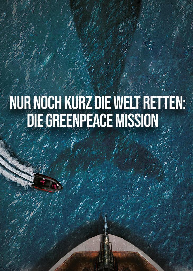 Nur noch kurz die Welt retten: Die Greenpeace-Mission